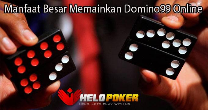 Manfaat Besar Memainkan Domino99 Online