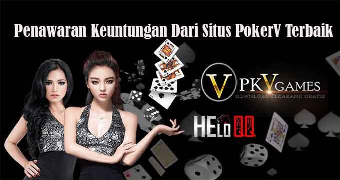 Penawaran Keuntungan Dari Situs PokerV Terbaik